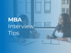5 MBA interview tips from an admissions expert